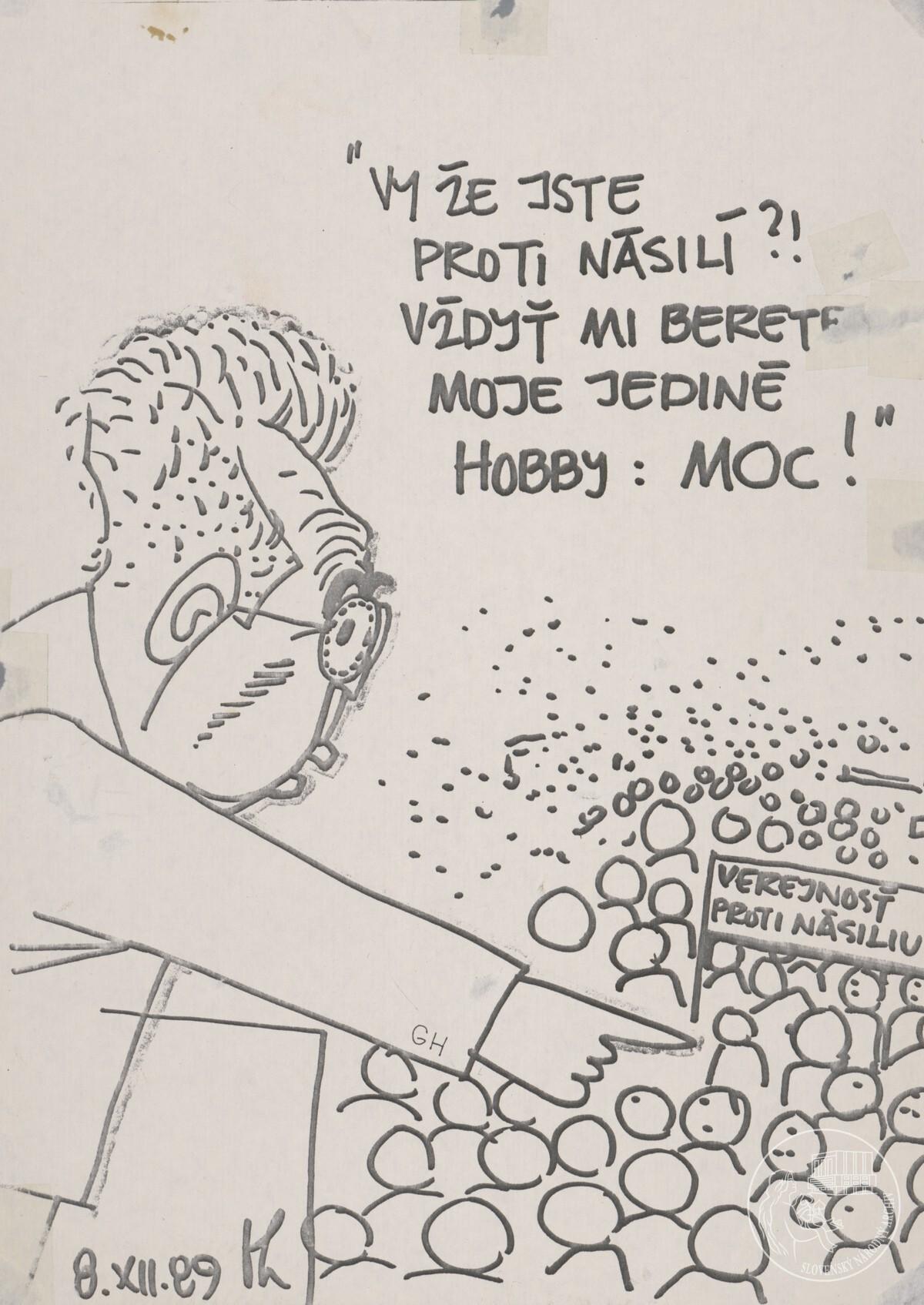 Vy že jste proti násilí?! Vždyť mi berete moje jediné hobby: Moc!. 1989. Slovenský národný archív