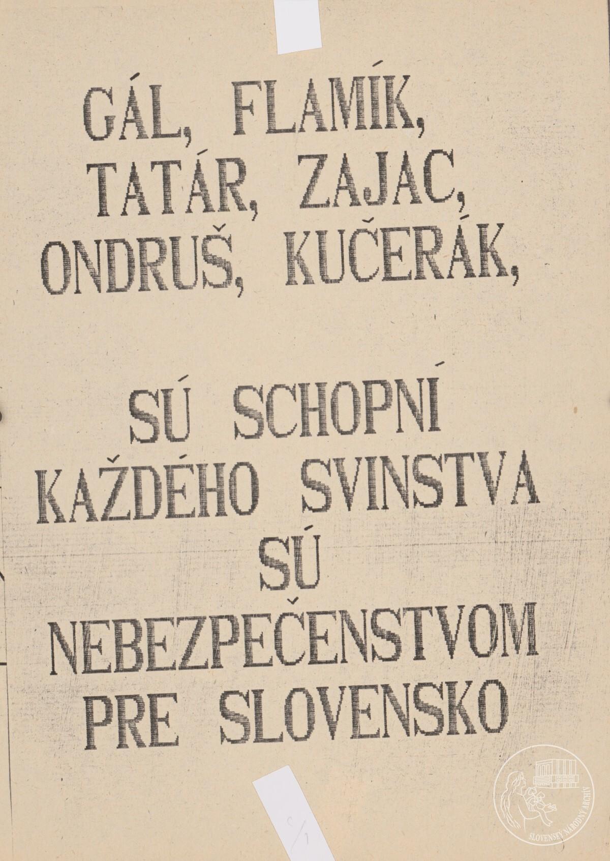 Gál, Flamík, Tatár, Zajac, Ondruš, Kučerák sú schopní každého svinstva, sú nebezpečenstvom pre Slovensko. 1989 – 1992. Slovenský národný archív