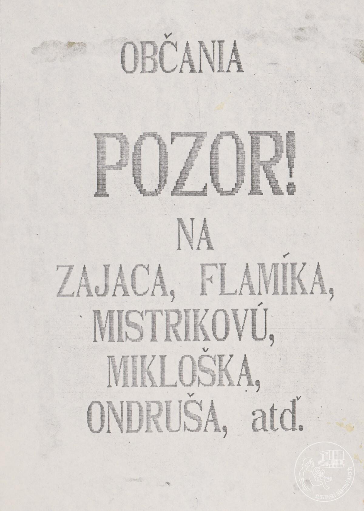 Občania pozor! Na Zajaca, Flamika, Mistríkovú, Mikloška, Ondruša atď.. 1989 – 1992. Slovenský národný archív