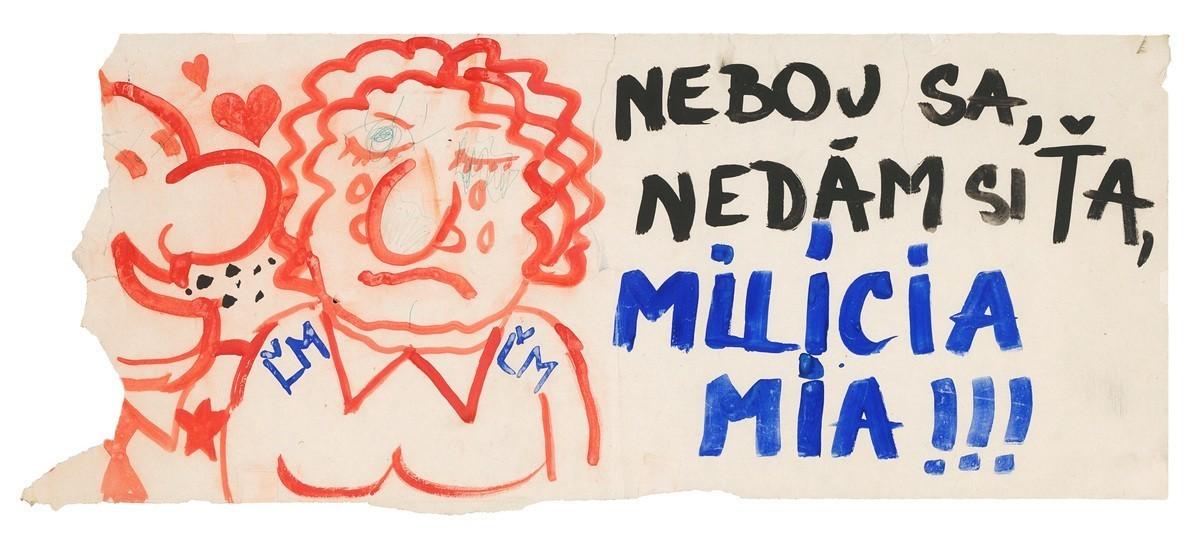 Neboj sa, nedám si ťa, milícia mia!!!. 1989. Slovenské národné múzeum – Historické múzeum v Bratislave