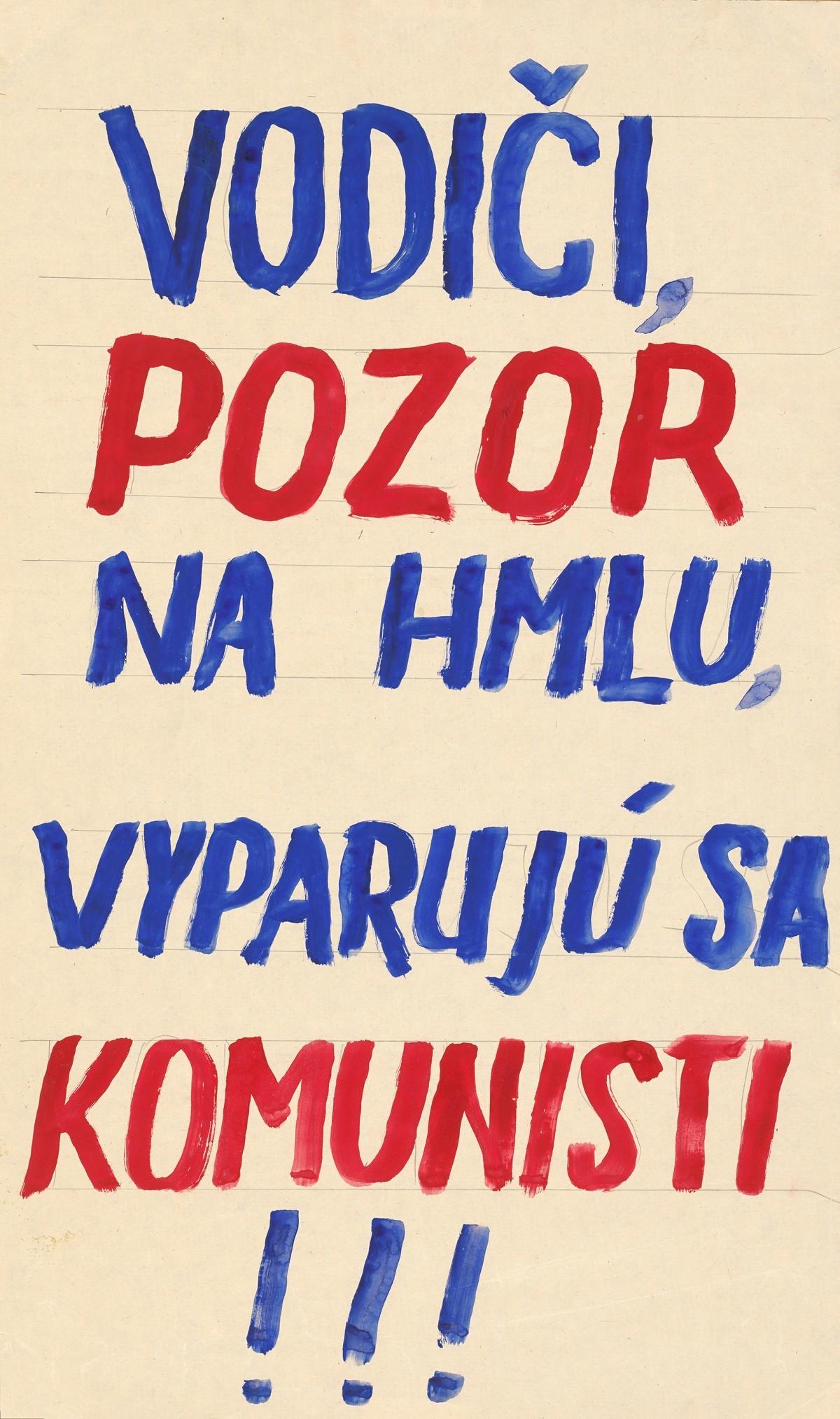 Vodiči pozor na hmlu, vyparujú sa komunisti!!!. 1989. Slovenské národné múzeum – Historické múzeum v Bratislave