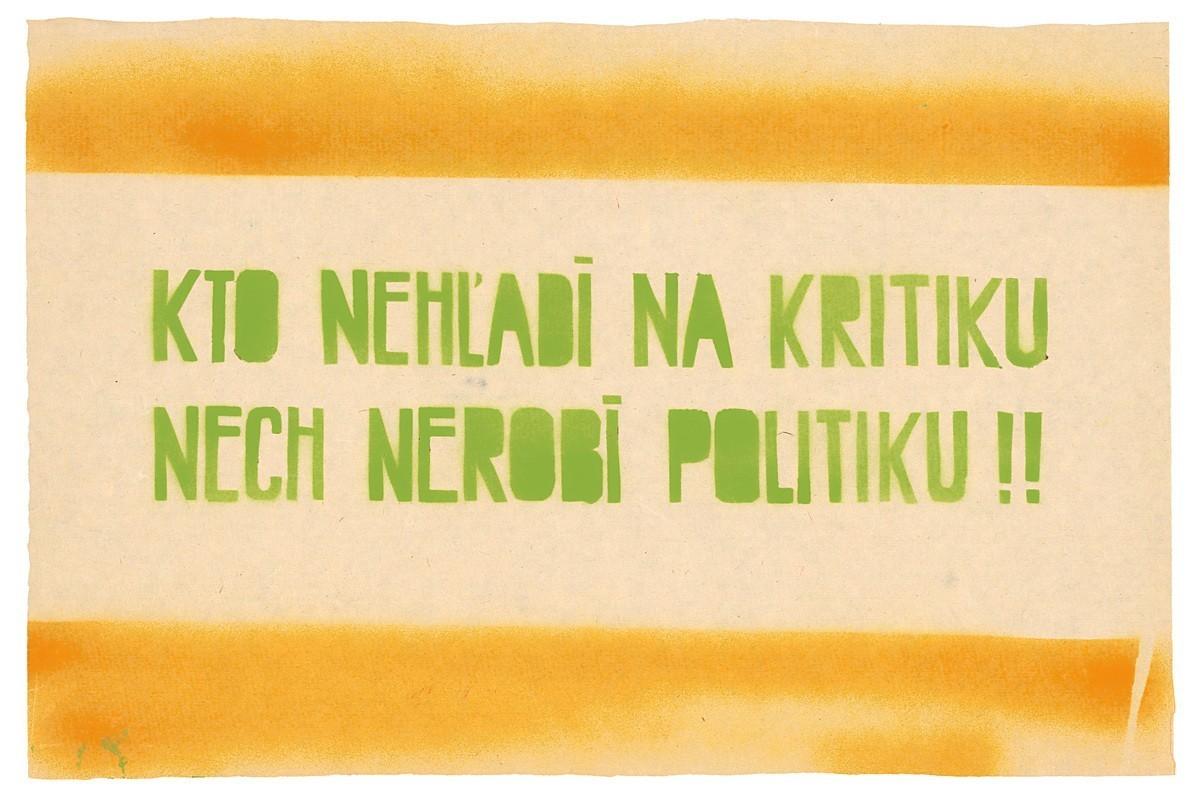 Kto nehľadí na kritiku nech nerobí politiku!!. 1989. Slovenské národné múzeum – Historické múzeum v Bratislave