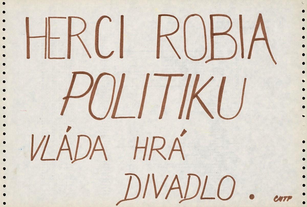 Herci  robia  politiku,  vláda  hrá  divadlo. 1989. Slovenské národné múzeum – Historické múzeum v Bratislave