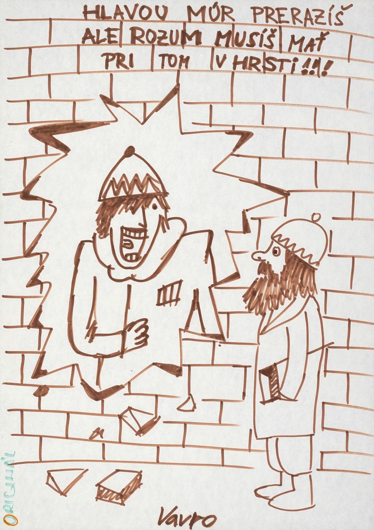 Milan Vavro, Hlavou múr neprerazíš, ale rozum musíš mať v hrsti!!!. 1989. Slovenské národné múzeum – Historické múzeum v Bratislave